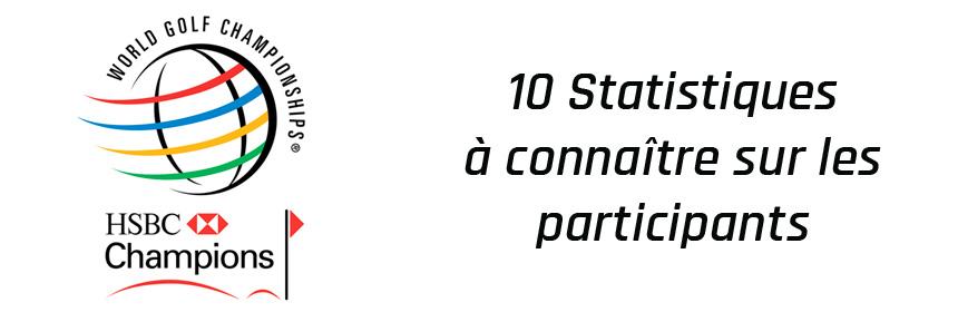 wgc-hsbc championship 10 statistiques sur les participants